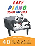 Easy Piano Songs For Kids: 40 Fun & Easy Piano Songs For Beginners (Easy Piano Sheet Music With Letters For...