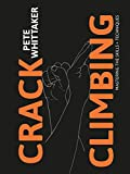 Crack Climbing – Mastering the skills & techniques: Mastering the Skills and Techniques