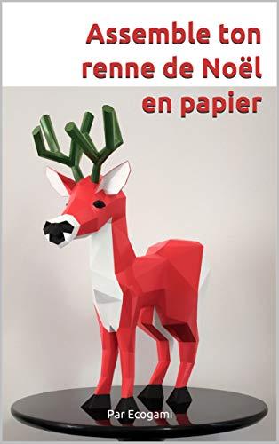 Assemble ton renne de Noël en papier: Puzzle 3D | Sculpture en papier | Patron papercraft (Ecogami / sculpture en papier t. 110) (French Edition)