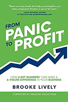 From Panic to Profit: How 6 Key Numbers Can Make a 6 Figure Difference in Your Business by [Brooke Lively]