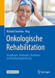 Onkologische Rehabilitation: Grundlagen, Methoden, Verfahren und Wiedereingliederung - Richard Crevenna