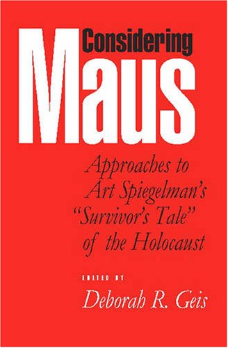 Considering Maus: Approaches to Art Spiegelman's 'survivor's Tale' of the Holocaust