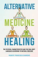 Alternative Medicine Healing: The physical characteristics and the real body language according to natural medicine