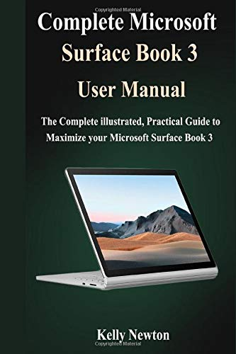 Complete Microsoft Surface Book 3 User Manual: The Complete illustrated, Practical Guide to Maximize Your Microsoft Surface Book 3