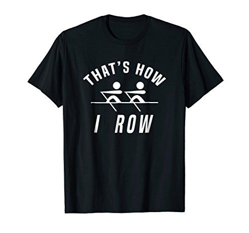 That's How I Row T-Shirt, Perfect Gift for Rowers