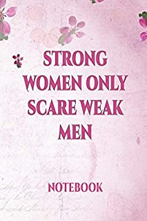 Strong Women Only Scare Weak Men: | International Women's Day Notebook Journal for Girls Mom's and Daughters. V2 | Perfect for school, writing poetry, ... writing, travel journal or dream journal