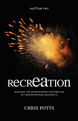 recrEAtion: Realizing the Extraordinary Contribution of Your Enterprise Architects (Take It With You)