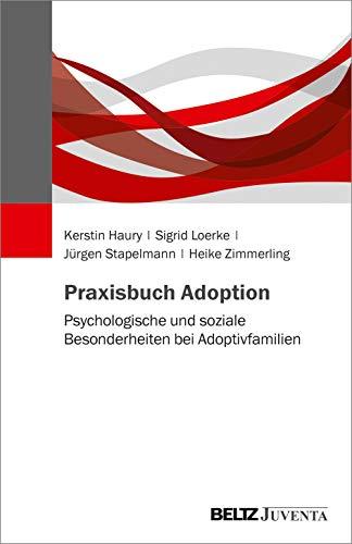 Praxisbuch Adoption: Psychologische und soziale Besonderheiten bei Adoptivfamilien