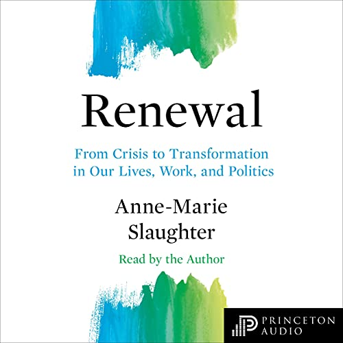 Renewal: From Crisis to Transformation in Our Lives, Work, and Politics