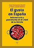 El gusto en España. Indumentaria y gastronomía en el crisol de la Historia (La Comida de la Vida)