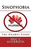 Sinophobia: The Huawei Story (English Edition)