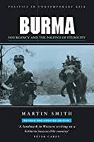 Burma: Insurgency and the Politics of Ethnicity