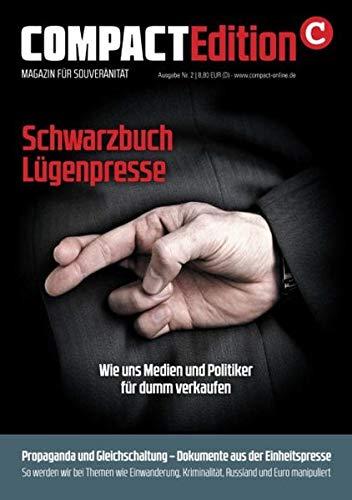 COMPACT-Edition 2: Schwarzbuch Lügenpresse: Wie uns Medien und Politiker für dumm verkaufen!
