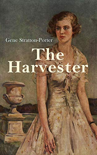 The Harvester: Romance Novel by [Gene Stratton-Porter]