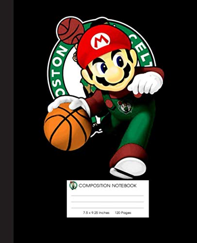 NBA Boston Celtics, Mario Nintendo Composition Notebook: Boston Celtics, NBA, Basketball Notebook| Wide-Ruled 120 Pages, 7.5x9.25 Inches| Perfect gift ... Basketball Lovers, Students, Teachers