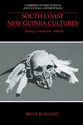 South Coast New Guinea Cultures: History, Comparison, Dialectic (Cambridge Studies in Social and Cultural Anthropology Book 89) (English Edition)