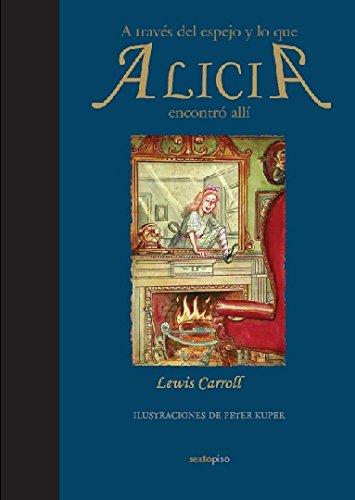 A Traves Del Espejo Y Lo Que Enco: y lo que Alicia encontró allí (Sexto Piso Ilustrados)