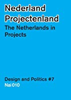 Nederland Projectenland / The Netherlands in Projects (Design & Politics)