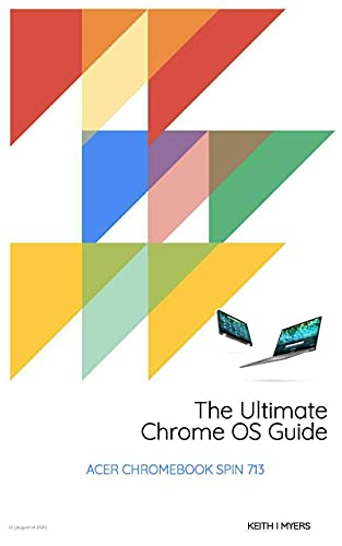 The Ultimate Chrome OS Guide For The Acer Chromebook Spin 713 (English Edition)