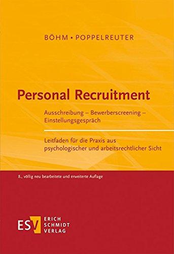Personal Recruitment: Ausschreibung - Bewerberscreening - Einstellungsgespräch Leitfaden für die Praxis aus psychologischer und arbeitsrechtlicher Sicht