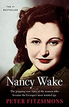 Nancy Wake: The gripping true story of the woman who became the Gestapo's most wanted spy by [Peter FitzSimons]