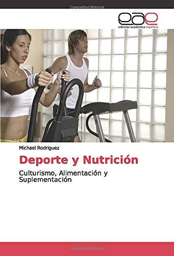 Deporte y Nutrición: Culturismo, Alimentación y Suplementación