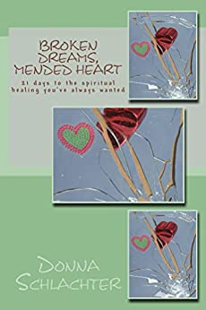 Broken Dreams, Mended Heart: 21 days to the spiritual healing you've always wanted (Mended By God) by [Donna Schlachter]