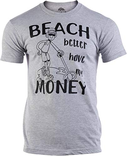 Beach Better Have My Money | Funny Dad Joke Metal Detector Beachcombing T-Shirt-(Adult,2XL) Shops T-Shirts