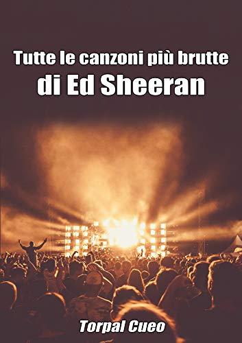 Tutte le canzoni più brutte di Ed Sheeran: Libro e regalo divertente per fan di Ed Sheeran. Tutte le sue canzoni sono stupende, per cui all'interno c'è ... (vedi descrizione) (Italian Edition)