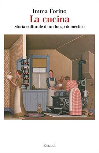 La cucina. Storia culturale di un luogo domestico