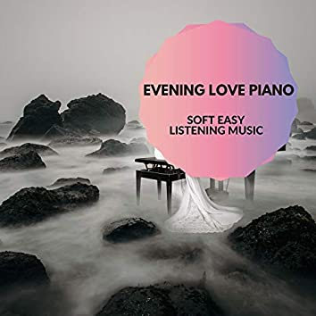 Evening Love Piano - Soft Easy Listening Music