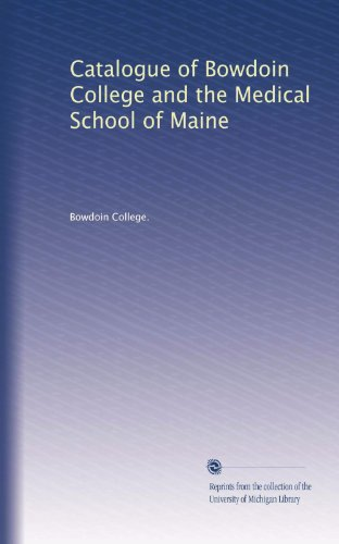 Catalogue Of Bowdoin College And The Medical School Of Maine Volume 40