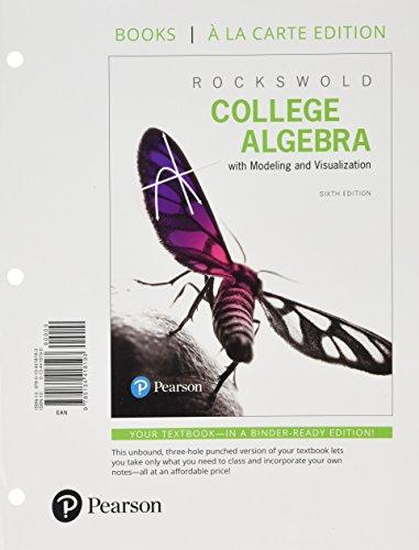 College Algebra with Modeling & Visualization, Books a la Carte Edition (6th Edition)