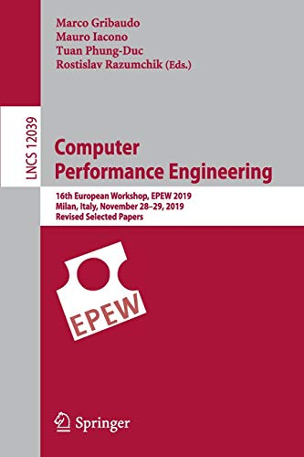 Computer Performance Engineering: 16th European Workshop, EPEW 2019, Milan, Italy, November 28–29, 2019, Revised Selected Papers (Lecture Notes in Computer Science (12039))