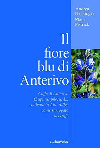 Il fiore blu di Anterivo: Il caffè di Anterivo (Lupinus pilosus L.) coltivato come surrogato del caffè