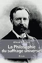 La Philosophie du suffrage universel (French Edition)