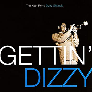 Gettin' Dizzy: The High-Flying Dizzy Gillespie