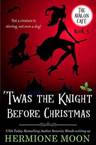 'Twas the Knight Before Christmas: A Cozy Witch Mystery (The Avalon Café Book 5) by [Hermione Moon, Serenity Woods]