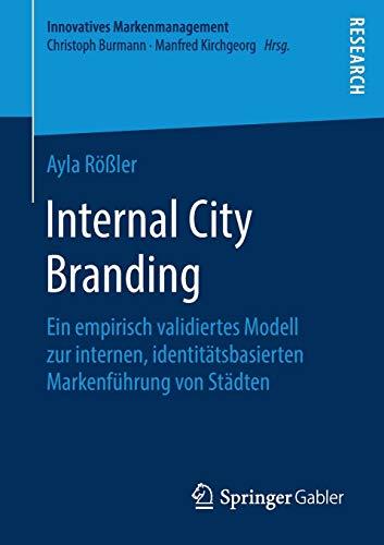 Internal City Branding: Ein empirisch validiertes Modell zur internen, identitätsbasierten Markenführung von Städten (Innovatives Markenmanagement)