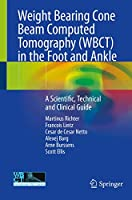 Weight Bearing Cone Beam Computed Tomography (WBCT) in the Foot and Ankle: A Scientific, Technical and Clinical Guide