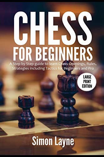 Chess for Beginners: A Step by Step guide to learn Chess Openings, Rules, Strategies including Tactics for Beginners and Pro (Large Print Edition)