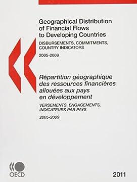 Geographical Distribution of Financial Flows to Developing Countries 2011 / Repartition Geographique Des Ressources Financieres Allouees Aux Pays En ... Versements, Engagements, Indicateurs Par Pays