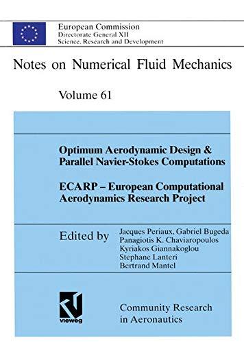Optimum Aerodynamic Design & Parallel Navier-Stokes Computations ECARP - European Computational Aerodynamics Research Project (Notes on Numerical Fluid Mechanics (61), Band 61)