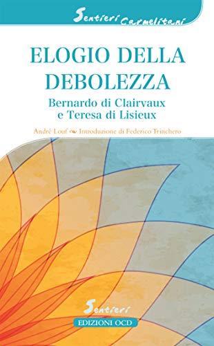 Elogio della debolezza: Bernardo di Clairvaux e Teresa di Lisieux (Sentieri carmelitani) (Italian Edition)