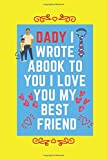 Dady I Wrote abook to you i love you my best friend: cool notebook and perfect gift for dad   to write words, drawing, pictures, doodles  and ... Journal For Birthday,  Gifts From Kids An