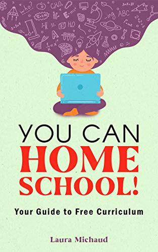 You Can Homeschool! Your Guide to Free Curriculum by [Laura Michaud]