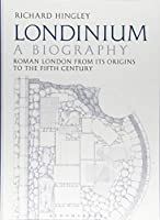 Londinium: A Biography: Roman London from Its Origins to the Fifth Century