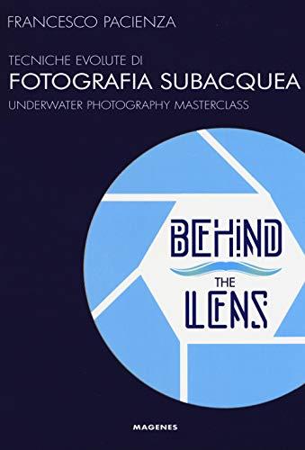 Behind the lens. Tecniche evolute di fotografia subacquea