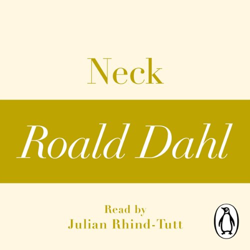 Neck (A Roald Dahl Short Story)                   By:                                                                                                                                 Roald Dahl                               Narrated by:                                                                                                                                 Julian Rhind-Tutt                      Length: 45 mins     1 rating     Overall 5.0
