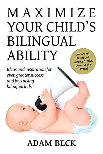 Compare Textbook Prices for Maximize Your Child's Bilingual Ability: Ideas and inspiration for even greater success and joy raising bilingual kids 1 Edition ISBN 9784908629013 by Beck, Adam